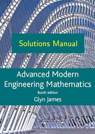 Advanced Modern Engineering Mathematics, 3rd Edt by Glyn James - solution manuel