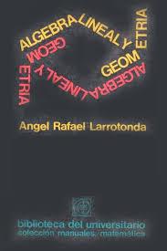 Algebra lineal y geometría - Angel Rafael Larrotonda
