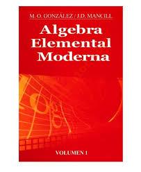 Álgebra Elemental Moderna Vol.1 - M. O. Gonzales, J. D. Mancill - 1ed