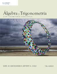 Álgebra y Trigonometría con Geometría Analítica - 13va Edición - Earl W. Swokowski,  Jeffery A. Cole